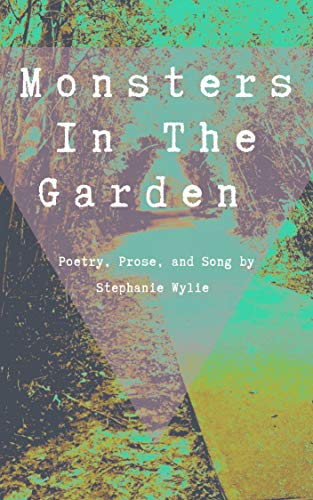 Monsters In The Garden: Poetry, Prose, and Song