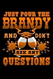 Just Pour the Brandy and Don't Ask Any Questions: A 6x9 Inch Matte Softcover Paperback Notebook Journal With 120 Blank Lined Pages