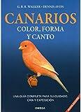 CANARIOS: COLOR, FORMA Y CANTO (GUIAS DEL NATURALISTA-AVES EXÓTICAS-PERIQUITOS-CANARIOS)