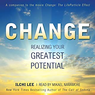 Change      Realizing Your Greatest Potential              By:                                                                                                                                 Ilchi Lee                               Narrated by:                                                                                                                                 Mikael Naramore                      Length: 6 hrs and 4 mins     12 ratings     Overall 3.9