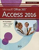 Access 2016 - Microsoft Office 365. Par la pratique.