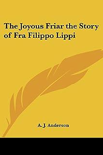 The Joyous Friar the Story of Fra Filippo Lippi