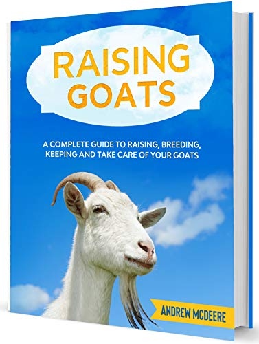 Raising Goats: A complete Guide to Learn How to Raise Goats. Raising, Breeding, Keeping and Care by [Andrew  McDeere]