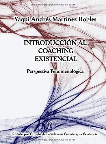 Introduccion al Coaching Existencial: Perspectiva Fenomenologica (Spanish Edition)