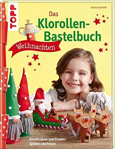 Das Klorollen-Bastelbuch Weihnachten: Kreativideen zum Freuen, Spielen und Feiern