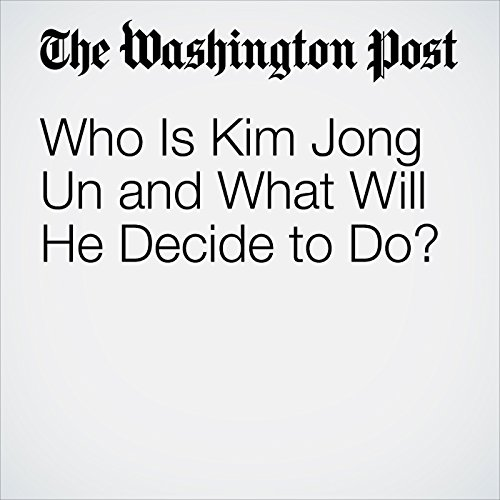 Who Is Kim Jong Un and What Will He Decide to Do? copertina