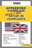 Apprendre l'anglais grâce à mon carnet de vocabulaire: Organisation Pour Maitriser le Vocabulaire Anglais-Pour Enfants et...