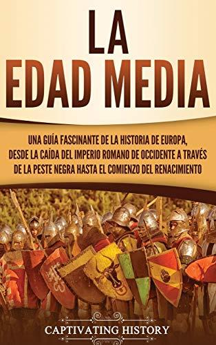 La Edad Media: Una guía fascinante de la historia de Europa, desde la caída del Imperio Romano de Occidente a través de la Peste Negra hasta el comienzo del Renacimiento