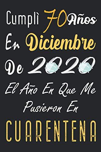 Cumplí 70 Años En Diciembre De 2020, El Año En Que Me Pusieron En Cuarentena: Regalo de cumpleaños de 70 años para mujeres y hombres, 70 años ... Agenda... idea de regalo perfecta.