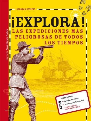 ¡Explora!: Las expediciones más peligrosas de todos los tiempos: 3 (Las Tres Edades / Nos Gusta Saber)