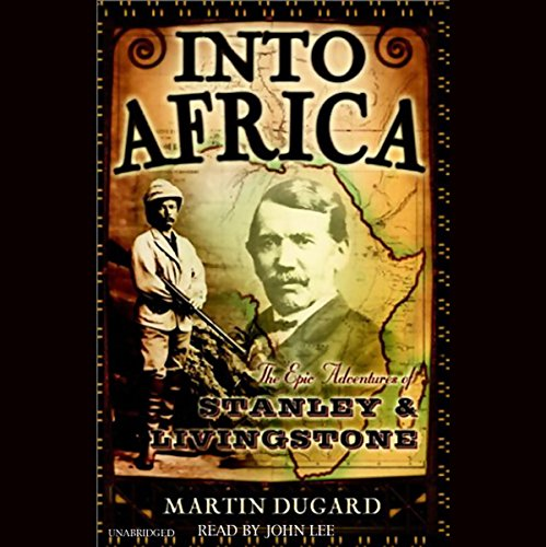 Into Africa     The Epic Adventures of Stanley and Livingstone              By:                                                                                                                                 Martin Dugard                               Narrated by:                                                                                                                                 John Lee                      Length: 11 hrs and 46 mins     1,582 ratings     Overall 4.4