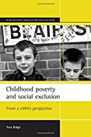Childhood Poverty and Social Exclusion: From a Child's Perspective (Studies in Poverty, Inequality, and Social Exclusion)
