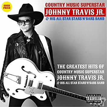 The Greatest Hits of Johnny Travis Jr. & His All Star Stars 'n' Bars Band