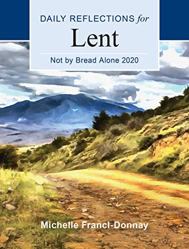 Not By Bread Alone 2020: Daily Reflections for Lent