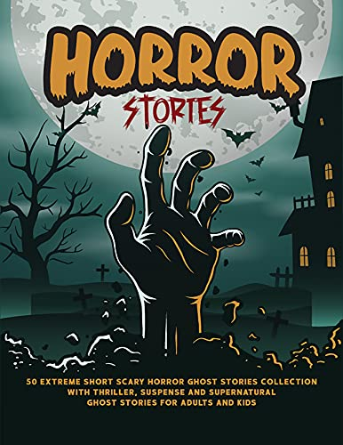 Horror Stories: 50 Extreme Short Scary Horror Ghost Stories Collection with...