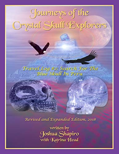 Journeys of the Crystal Skull Explorers: Travel Log #2: Search for the Blue Skull in Peru