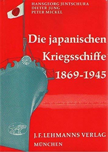 Die japanischen Kriegsschiffe 1869 - 1945.