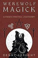 Werewolf Magick: Authentic, Practical Lycanthropy