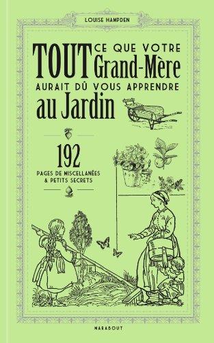 Tout ce que votre grand-mère aurait dû vous apprendre au jardin: 192 pages de miscellanées & petits secrets