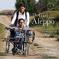 Anzeige Amazon: The Girl from Aleppo - A Music Cantata by Cecilia McDowall - National Children's Choir of Great Britain