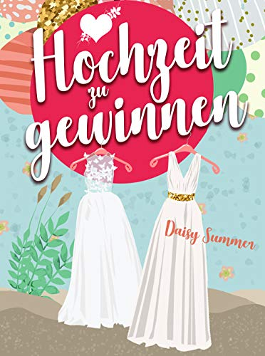 Hochzeit zu gewinnen: Romantische Komödie, Liebesroman (Hochzeit-Reihe 2)