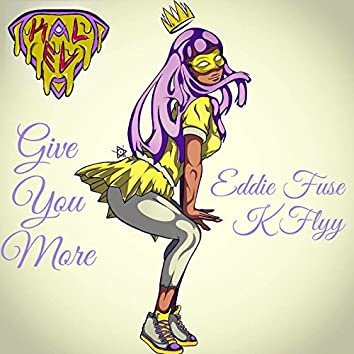 Give You More (feat. Eddie Fuse & K Flyy)