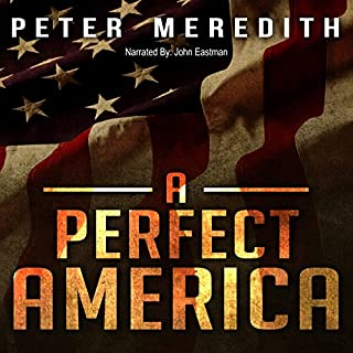 A Perfect America                   By:                                                                                                                                 Peter Meredith                               Narrated by:                                                                                                                                 John Eastman                      Length: 12 hrs and 5 mins     29 ratings     Overall 4.0