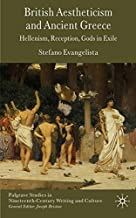 British Aestheticism and Ancient Greece: Hellenism, Reception, Gods in Exile (Palgrave Studies in Nineteenth-Century Writing and Culture) by Stefano Evangelista (2009-05-22)