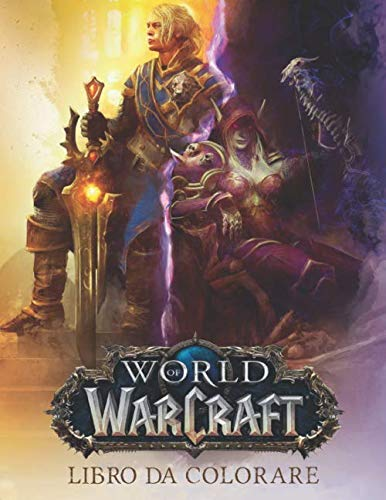 World of Warcraft Libro da colorare: Libro da colorare per bambini, adulti con pagine da colorare divertenti, facili e rilassanti