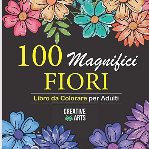 100 Fiori: Libro da colorare per adulti: Più di 100 pagine da colorare con bellissimi fiori,natura, sfondi e mandala floreali e molto altro. Libro antistress da colorare (Idea Regalo!) FORMATO GRANDE.