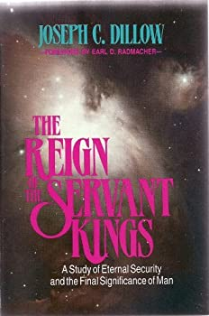 The Reign of the Servant Kings: A Study of Eternal Security and the Final Signficance of Man 1564530957 Book Cover