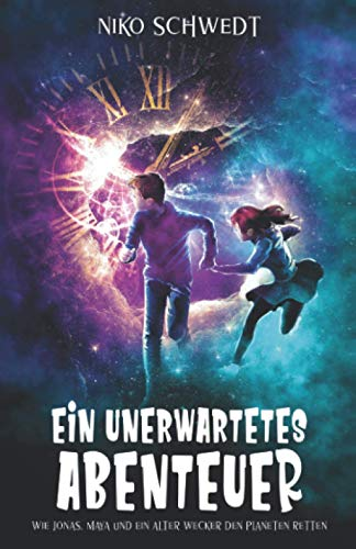 Ein unerwartetes Abenteuer - Wie Jonas, Maya und ein alter Wecker den Planeten retten: Ein spannendes Fantasy-Abenteuer für Mädchen und Jungen ab 8 Jahren