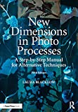 New Dimensions in Photo Processes: A Step-by-Step Manual for Alternative Techniques (Alternative Process Photography) (English Edition)