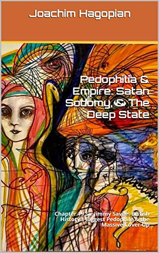 Pedophilia & Empire: Satan Sodomy, & The Deep State: Chapter 19 Sir Jimmy Savile: British History's Biggest Pedophile & the Massive Cover-Up (English Edition)