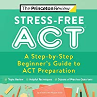 Stress-Free ACT: A Step-by-Step Beginner's Guide to ACT Preparation (2021) (College Test Preparation)