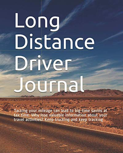 Long Distance Driver Journal: Tacking your mileage can lead to big-time savins at tax time. Why lose valueble information about your travel activities? Keep trucking and keep tracking