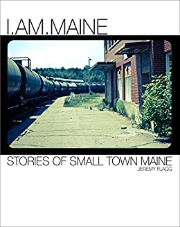 I.Am.Maine: Stories of Small Town Maine by [Jeremy Flagg, Catherine Joyce]