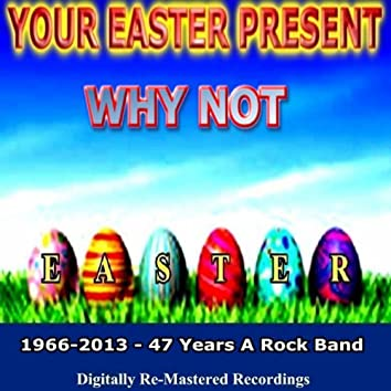Your Easter Present - Why Not