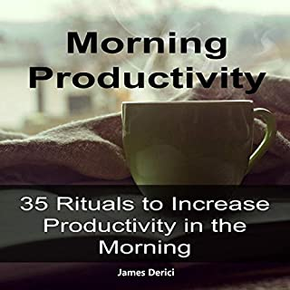 Morning Productivity: 35 Rituals to Increase Productivity in the Morning                   By:                                                                                                                                 James Derici                               Narrated by:                                                                                                                                 Trevor Clinger                      Length: 25 mins     Not rated yet     Overall 0.0