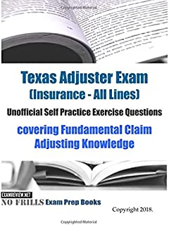Texas Adjuster Exam (Insurance - All Lines) Unofficial Self Practice Exercise Questions: covering Fundamental Claim Adjusting Knowledge