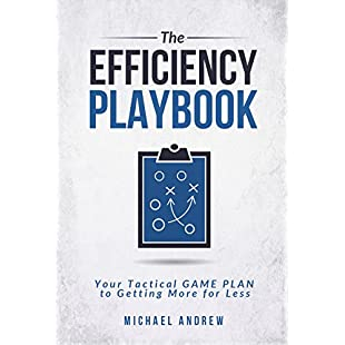 The Efficiency Playbook Your Tactical GAME PLAN to Getting More for Less
