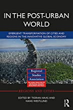 In The Post-Urban World: Emergent Transformation of Cities and Regions in the Innovative Global Economy (Regions and Cities)