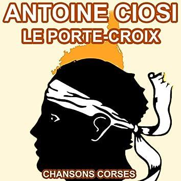 Le Porte Croix - Les Plus Belles Chansons Corses d'Antoine Ciosi