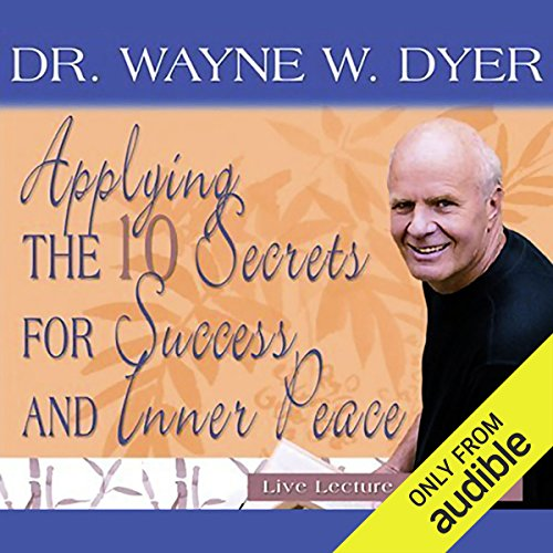 Applying the 10 Secrets for Success and Inner Peace audiobook cover art