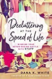 Decluttering at the Speed of Life: Winning Your Never-Ending Battle with Stuff (Kindle Edition)