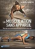 La musculation - Plus de 100 exercices efficaces sans appareils à faire chez soi