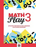 Math play. Attività di matematica per l'ingresso alla scuola superiore. Per la Scuola media (Vol. 3)