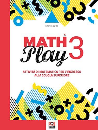 Math play. Attività di matematica per l ingresso alla scuola superiore. Per la Scuola media (Vol. 3)