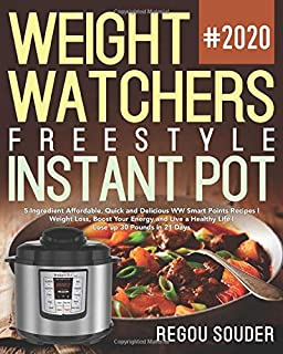 Weight Watchers Freestyle Instant Pot #2020: 5-Ingredient Affordable, Quick and Delicious WW Smart Points Recipes | Weight Loss, Boost Your Energy and ... a Healthy Life | Lose up 30 Pounds in 21 Days