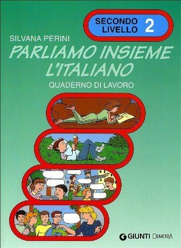 Parliamo insieme l'italiano. Corso di lingua e cultura italiana per studenti stranieri. Quaderno di lavoro (Vol. 2): Quaderno di lavoro 2